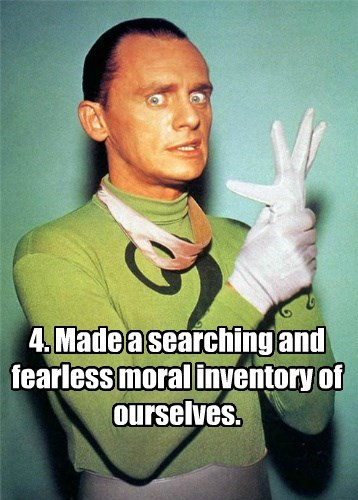 4. Made a searching and fearless moral inventory of ourselves.