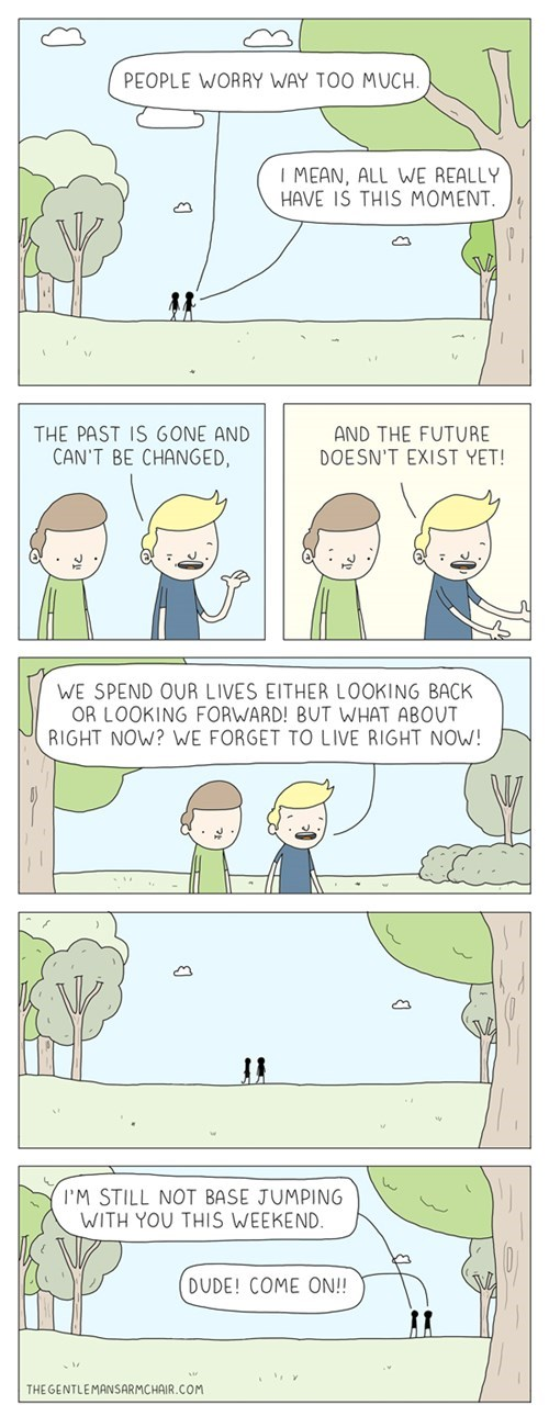 funny-web-comics-you-have-to-live-in-the-now