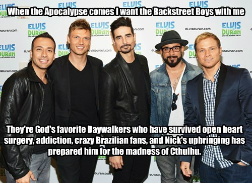 When the Apocalypse comes I want the Backstreet Boys with me