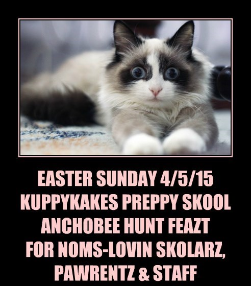 EASTER SUNDAY 4/5/15 KUPPYKAKES PREPPY SKOOL ANCHOBEE HUNT FEAZT FOR NOMS-LOVIN SKOLARZ, PAWRENTZ & STAFF