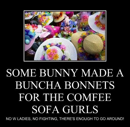 SOME BUNNY MADE A BUNCHA BONNETS FOR THE COMFEE SOFA GURLS