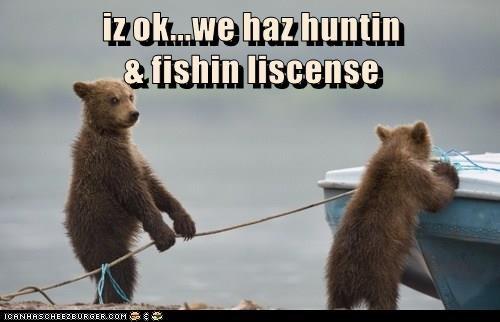 iz ok...we haz huntin                                       & fishin liscense