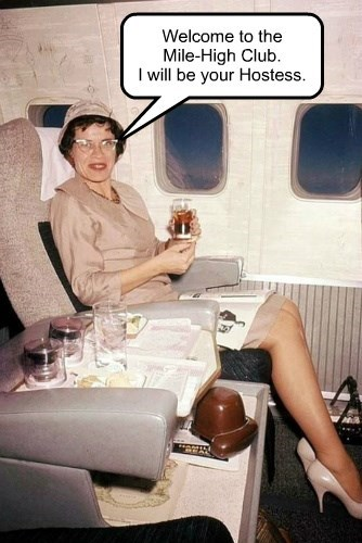Welcome to the  Mile-High Club. I will be your Hostess.