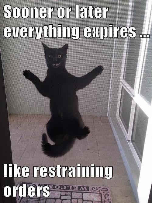 Sooner or later everything expires ...  like restraining orders