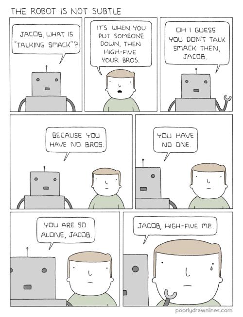 Robots Are Not Subtle