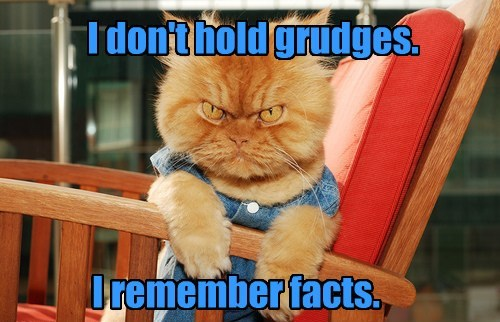 I don't hold grudges.