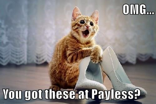 OMG...  You got these at Payless?