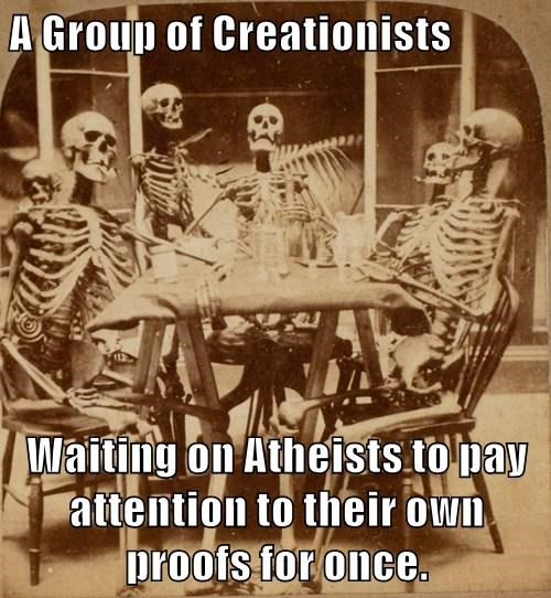 A Group of Creationists  Waiting on Atheists to pay attention to their own proofs for once.