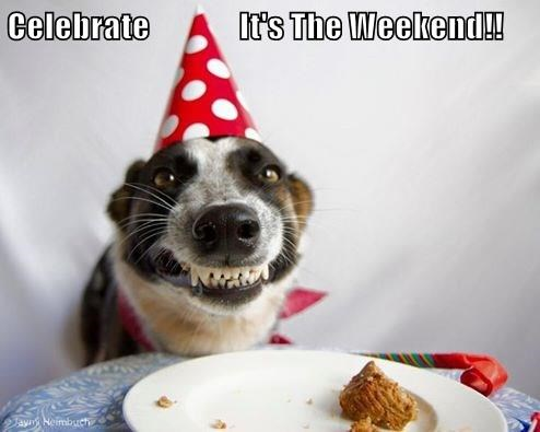 Celebrate               It's The Weekend!!