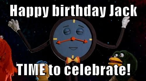 Happy birthday Jack  TIME to celebrate!