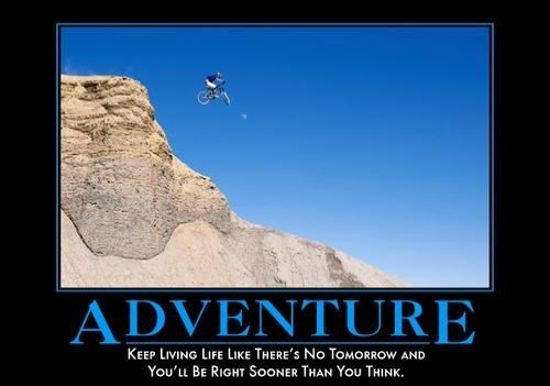 demotivational adventure image You Only Live Once