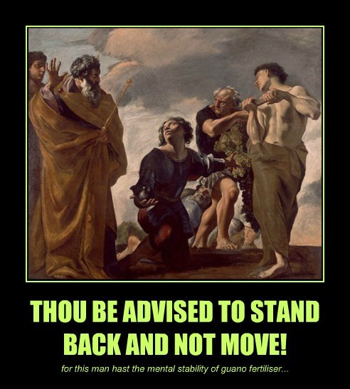 THOU BE ADVISED TO STAND BACK AND NOT MOVE!