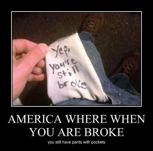 AMERICA WHERE WHEN YOU ARE BROKE