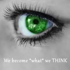 We become *what* we THINK