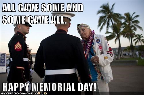 ALL GAVE SOME AND                                                SOME GAVE ALL.  HAPPY MEMORIAL DAY!