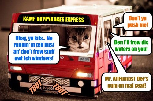 KKPS Maintenance Kittie Mr. AllThumbs drives teh bus to pick up Kampers for teh much antissypated ride to Kamp Kuppykakes wher grate fun an' out ob dis wurld adbenshures await!