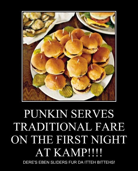 PUNKIN SERVES TRADITIONAL FARE ON THE FIRST NIGHT AT KAMP!!!!