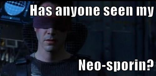 Has anyone seen my  Neo-sporin?