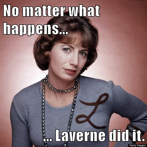 No matter what happens...   ... Laverne did it.