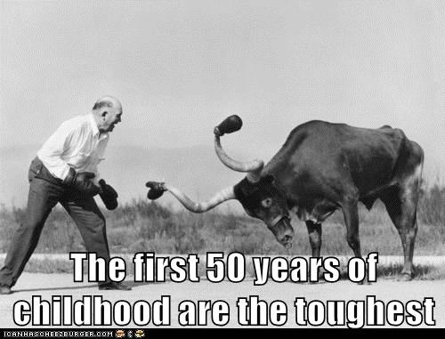 The first 50 years of childhood are the toughest