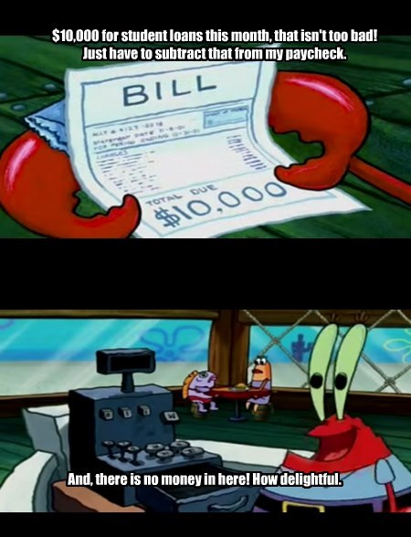 student loans,SpongeBob SquarePants,sad but true,web comics