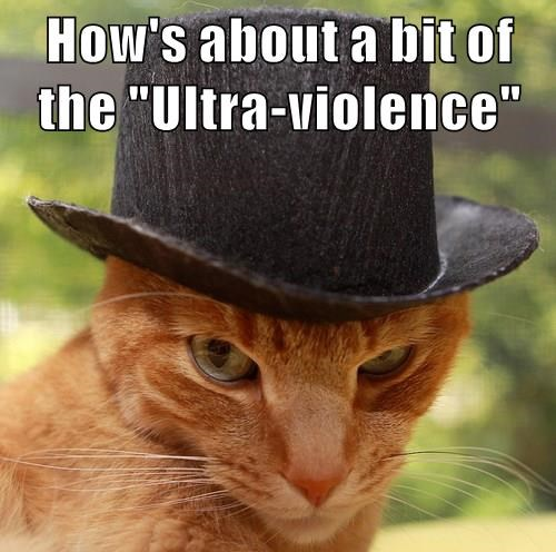 """How's about a bit of the """"Ultra-violence"""""""