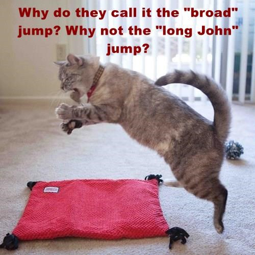 """Why do they call it the """"broad"""" jump? Why not the """"long John"""" jump?"""