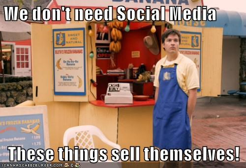 We don't need Social Media  These things sell themselves!