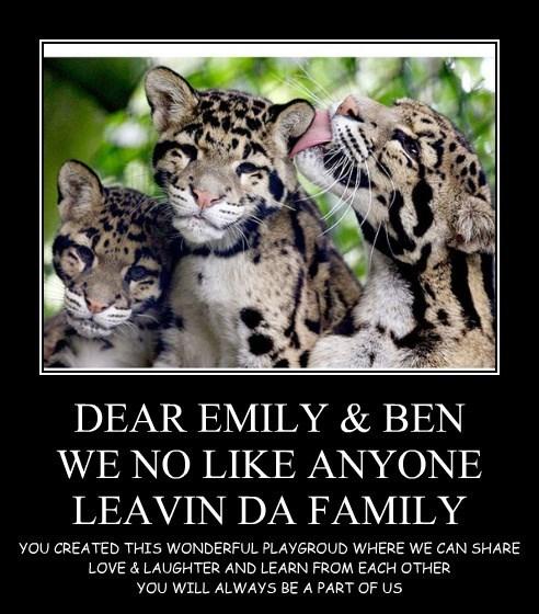 DEAR EMILY & BEN WE NO LIKE ANYONE LEAVIN DA FAMILY