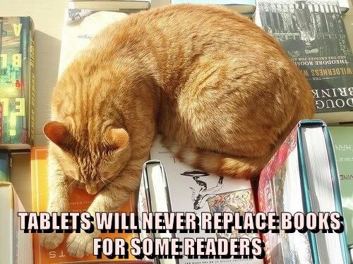 TABLETS WILL NEVER REPLACE BOOKS FOR SOME READERS