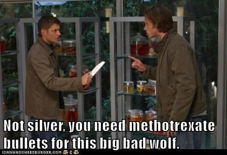 "Image: Sam and Dean from Supernatural. Text ""Not silver, you need methotrexate bullets for this big bad wolf."""