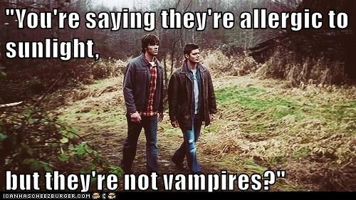 "Image: Sam and Dean from Superatural.  Text: ""You're saying they're allergic to sunlight, but they're not vampires?"""