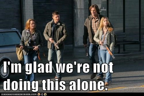 image: Sam, Dean, Ellen and Jo from Supernatural.  Text: I'm glad we're not doing this alone.