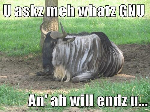 U askz meh whatz GNU  An' ah will endz u...