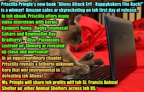 """PUBLISHING BREAKING NEWS - Priscilla Pringle's latest book """"Aliens Attack Erf! - Kuppykakers Fite Back!"""" iz released today to critical acclaim an' iz setting all kinds ob book sales records! Unsung hero revealed in teh book!"""
