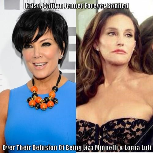 Kris & Caitlyn Jenner Forever Bonded  Over Their Delusion Of Being Liza Minnelli & Lorna Luft
