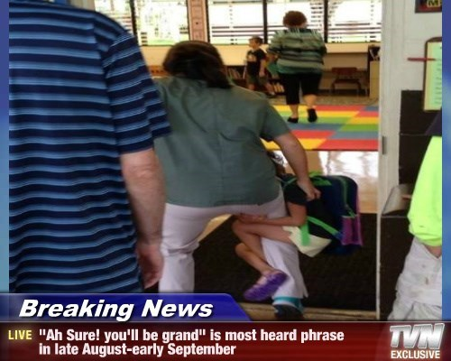 """Breaking News - """"Ah Sure! you'll be grand"""" is most heard phrase in late August-early September"""
