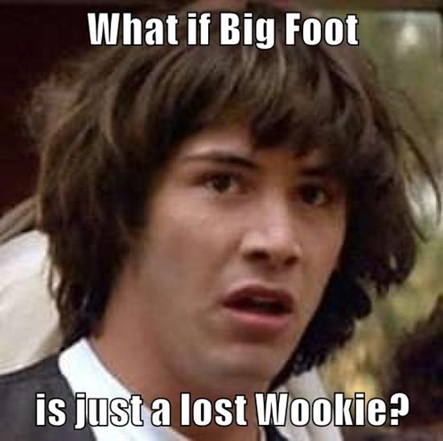What if Big Foot  is just a lost Wookie?