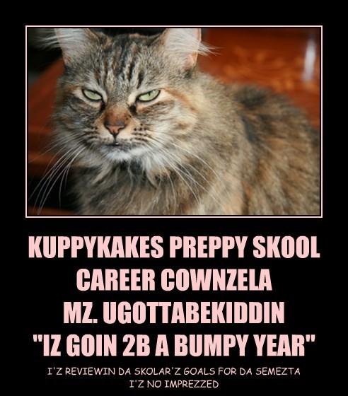"KUPPYKAKES PREPPY SKOOL CAREER COWNZELA  MZ. UGOTTABEKIDDIN ""IZ GOIN 2B A BUMPY YEAR"""