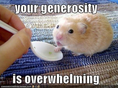 your generosity  is overwhelming