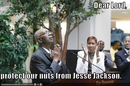 Dear Lord,  protect our nuts from Jesse Jackson.