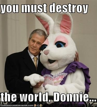 you must destroy  the world, Donnie...