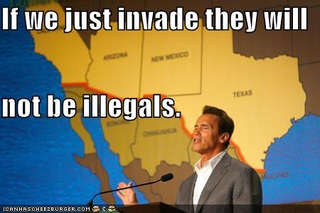 If we just invade they will not be illegals.