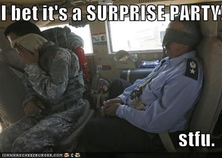 I bet it's a SURPRISE PARTY!  stfu.