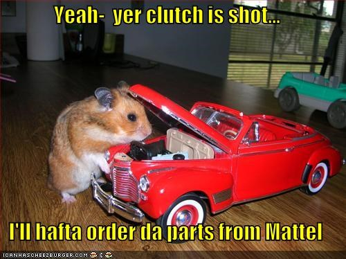 Yeah-  yer clutch is shot...  I'll hafta order da parts from Mattel