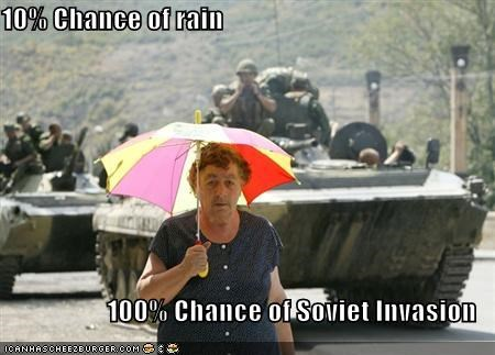 10% Chance of rain  100% Chance of Soviet Invasion