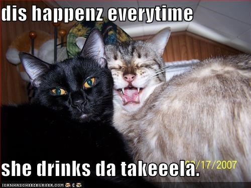 dis happenz everytime  she drinks da takeeela.