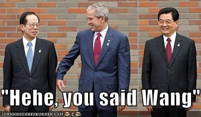 """Hehe, you said Wang"""
