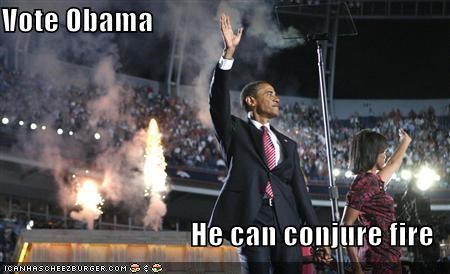 Vote Obama  He can conjure fire