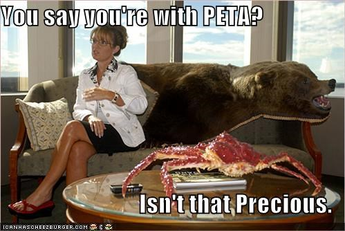 You say you're with PETA?  Isn't that Precious.